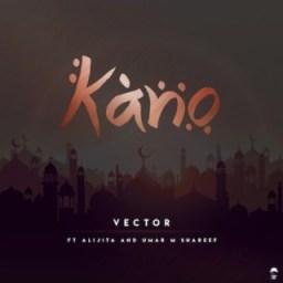 Vector - Kano ft. Alijita & Umar M Shareef